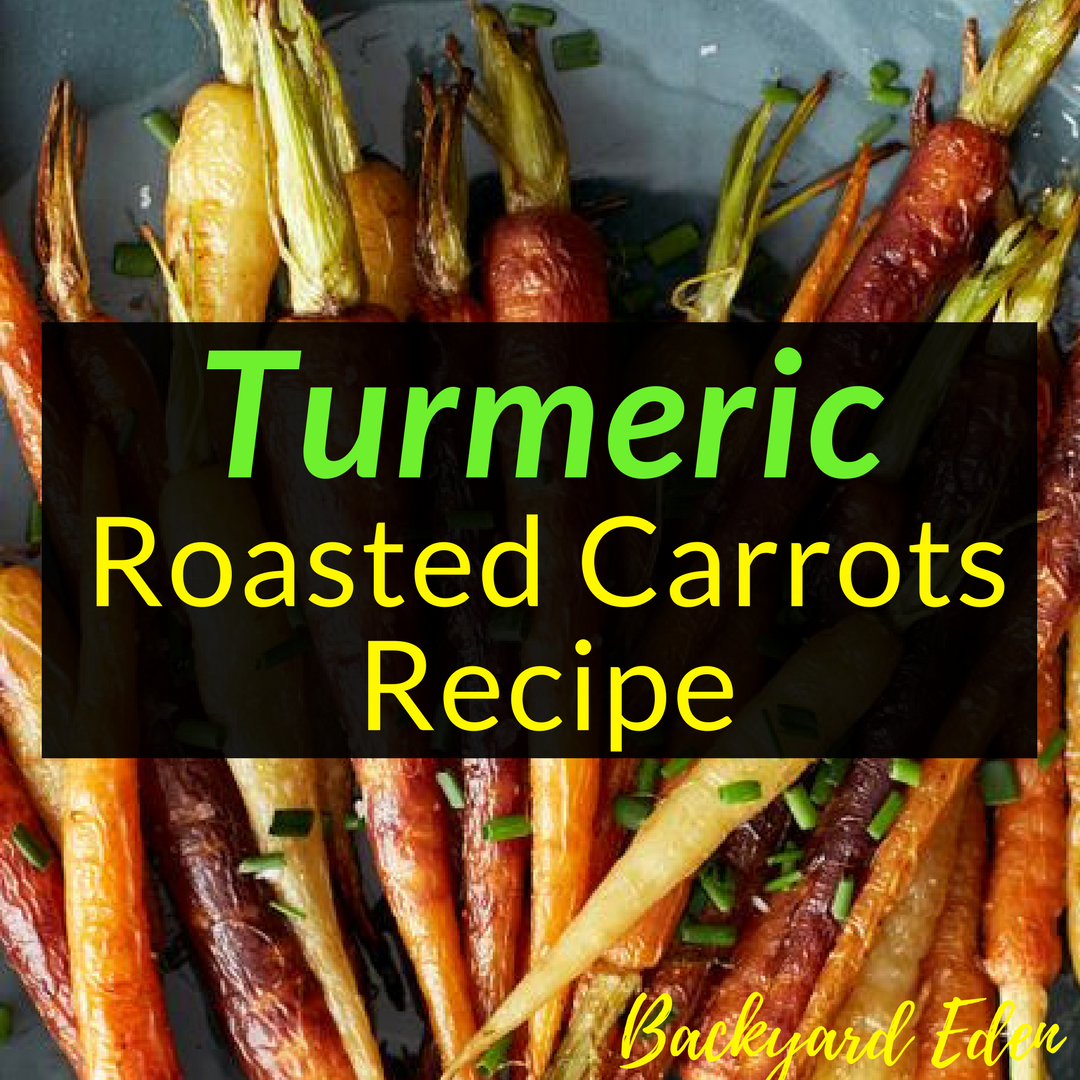 Turmeric Roasted Carrots Recipe, Roasted Carrots, Recipe, Backyard Eden, www.backyard-eden.com, www.backyard-eden.com/turmeric-roasted-carrots-recipe